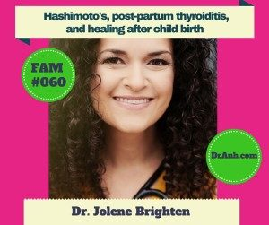Food As Medicine with Dr. Anh – Hashimoto's, Post-partum Thyroiditis, and Healing After Child Birth with Jolene Brighten